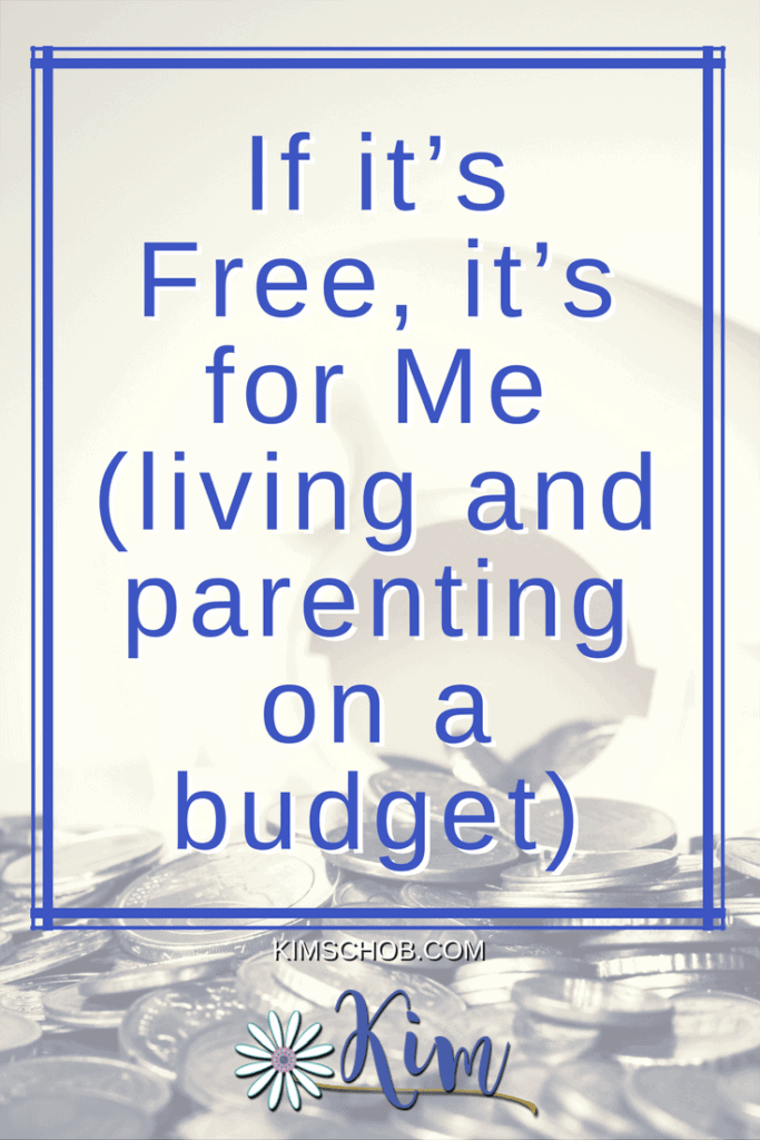 If it's Free, it's for Me (living and parenting on a budget)