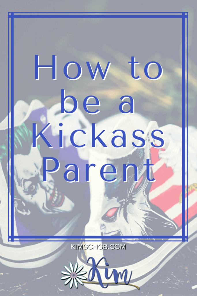 How to be a Kickass Parent | kimschob.com