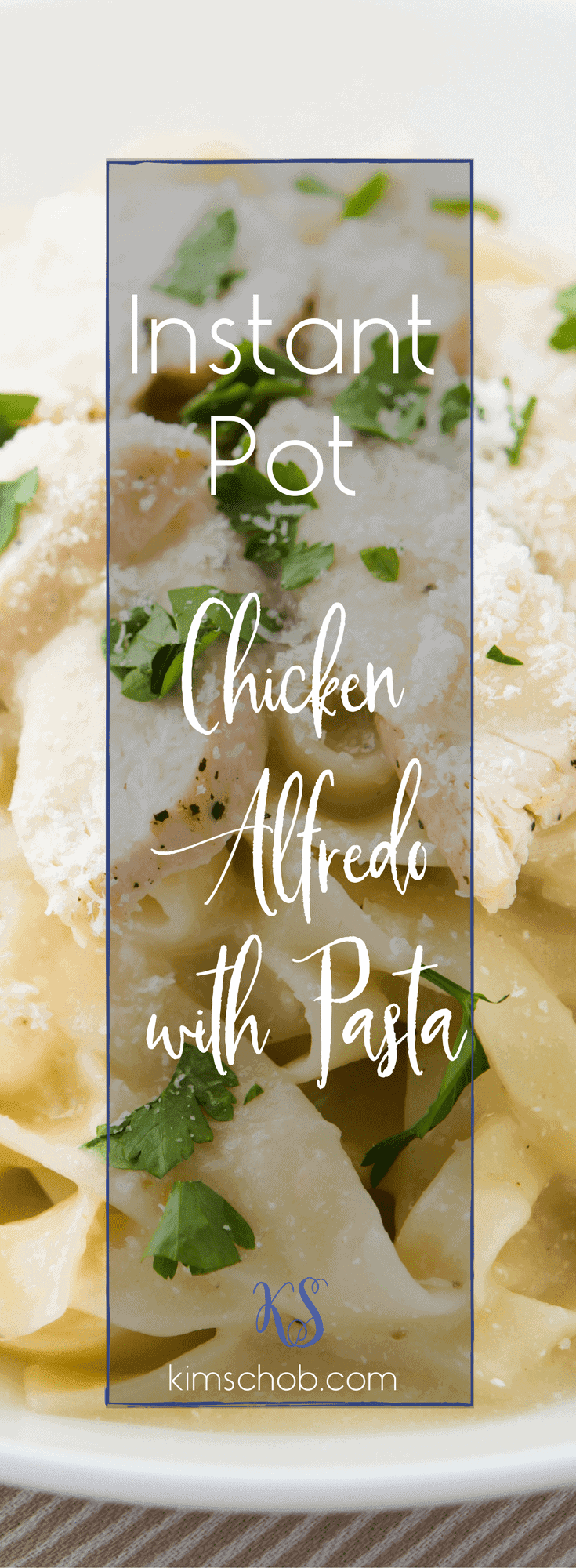 Instant Pot-Chicken Alfredo with Pasta | packs a ton of flavor into every bite.  #instantpotrecipe #kimschob #chickenalfredowithpasta