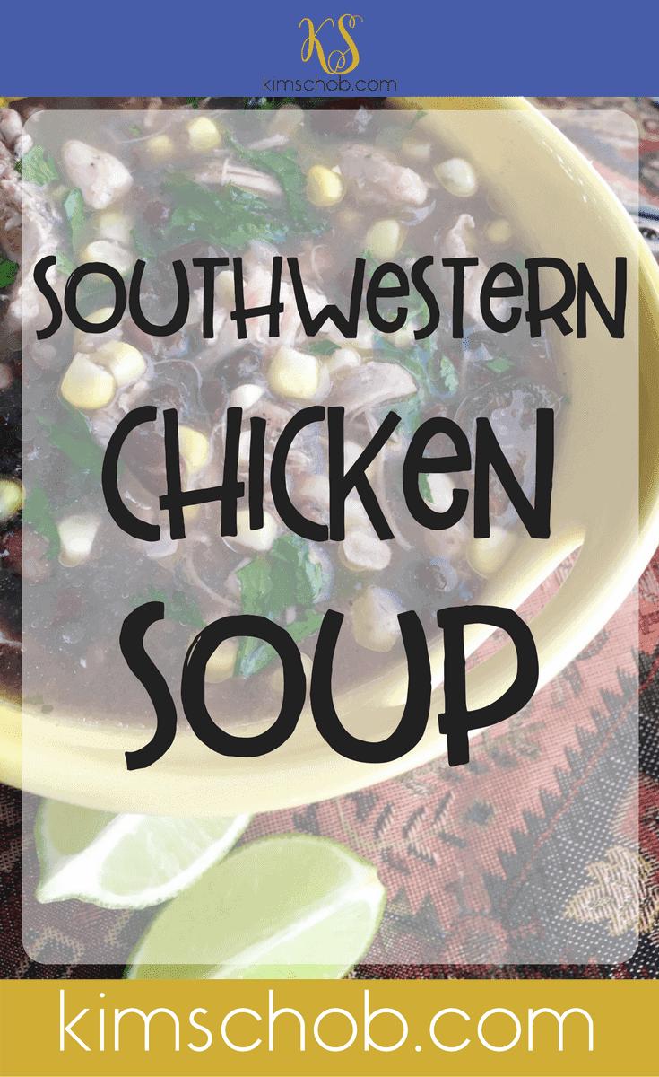 Southwestern Chicken Soup | kimschob.com
