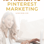 The Best Approach to Pinterest Marketing | kimschob.com
