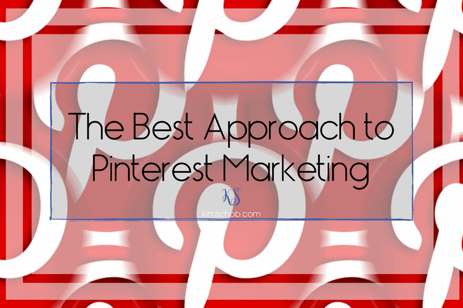 The Best Approach to Pinterest Marketing | kimschob.com