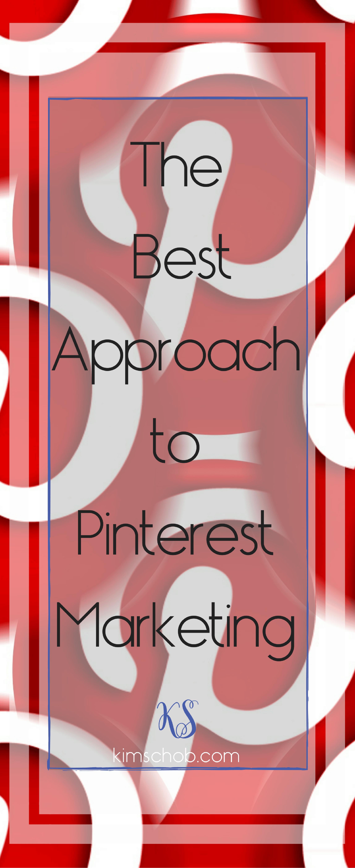 The Best Approach to Pinterest Marketing| #pinterestmarketing | kimschob.com