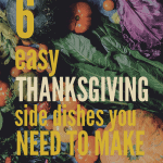 6 Easy Thanksgiving Side Dishes You Need to Make • Kim Schob