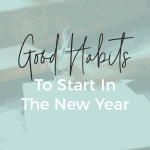Good Habits to Start in The New Year • Kim Schob