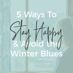 5 Ways to Stay Happy and Avoid the Winter Blues | kimschob.com