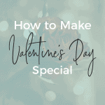 How to Make Valentine's Day Special • Kim Schob